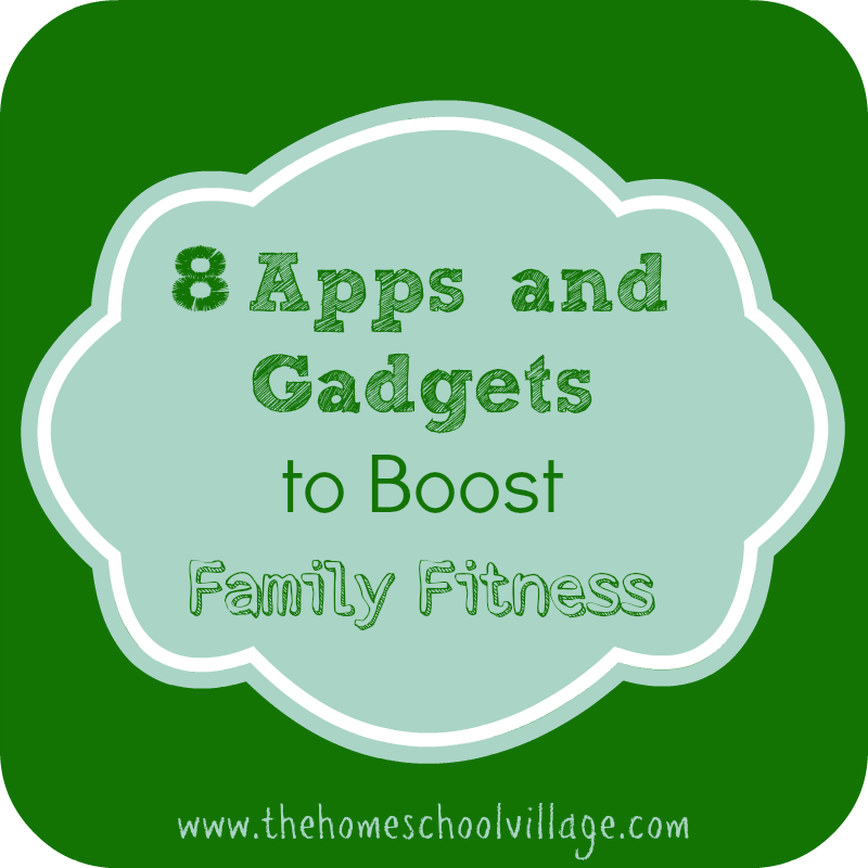 8 Apps and Gadgets to Boost Family Fitness - The Homeschool Village
