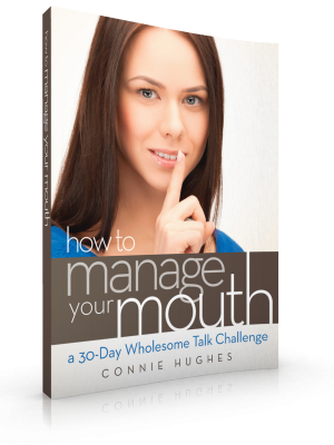 "How to Manage Your Mouth. A 30 day challenge to ""re-organize"" the things that come out of your mouth!"