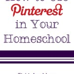 Using Pinterest to Organize Your Homeschool
